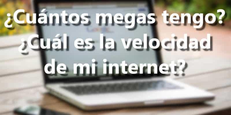 Cómo saber cuántos megas tengo - Descubre la velocidad de tu internet